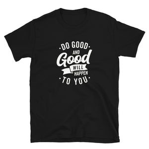 Do Good and Good Will Happen to You T-Shirt