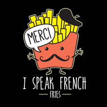 Load image into Gallery viewer, I Speak French Fries