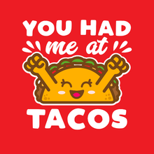Load image into Gallery viewer, You Had Me At Tacos