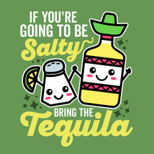 Load image into Gallery viewer, If you're going to be salty bring the tequila
