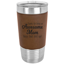 Load image into Gallery viewer, Thanks For Being An Awesome Mom 20 oz. Tumbler