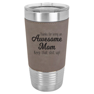 Thanks For Being An Awesome Mom 20 oz. Tumbler