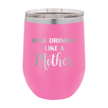 Load image into Gallery viewer, Wine Drinkin' Like A Mother Tumbler