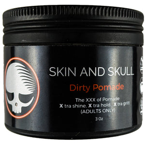 Dirty Pomade.......(ADULTS ONLY) - Skin and Skull