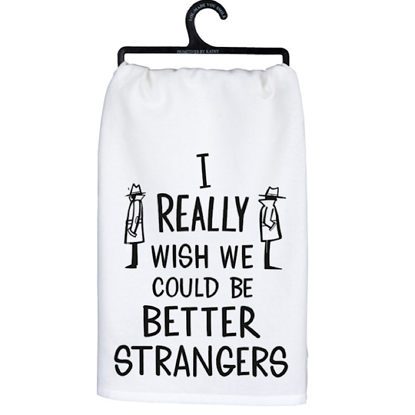 Dish Towel - Wish We Could Be Better Strangers - PBK