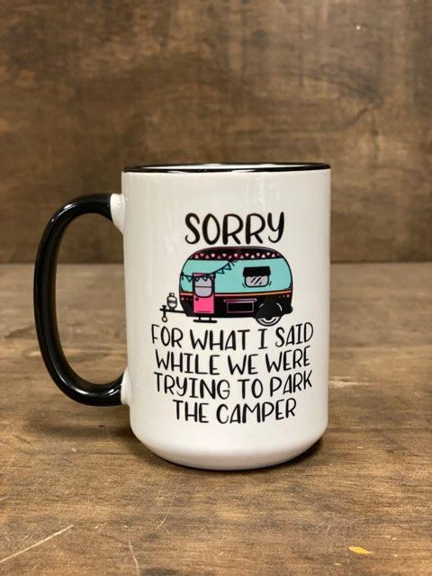 Sorry For What I Said When We Were Trying To Park The Camper Mug