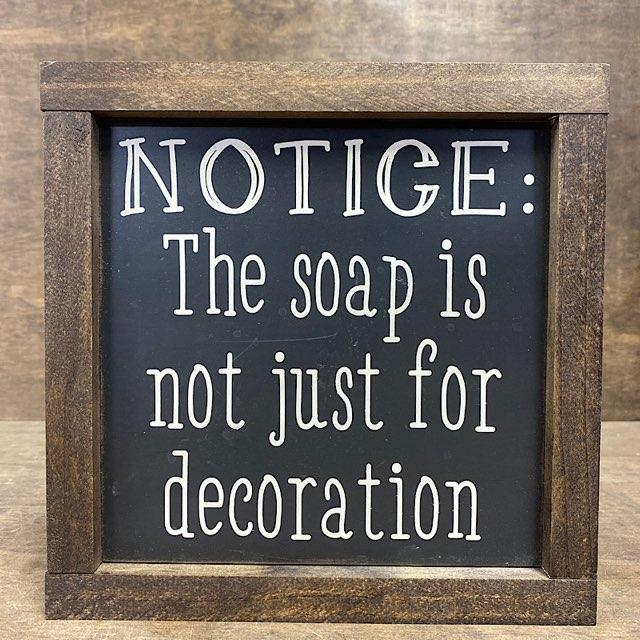 Notice: The Soap Is Not Just For Decoration Wood Sign