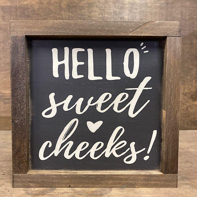 Hello Sweet Cheeks! Wood Sign