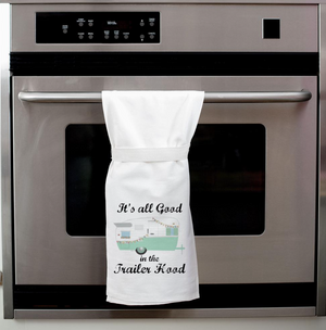 It's All Good In the Trailer Hood Twisted Wares Tea Towel