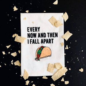 Every Now And Then I Fall Apart Twisted Wares Tea Towel