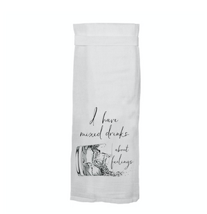 I Have Mixed Drinks About Feelings Twisted Wares Tea Towel