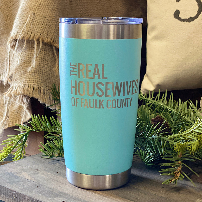 20 oz  - Real Housewives Of Faulk County Tumbler - Teal
