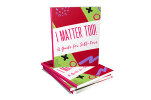 I Matter Too - A Guide for Self Love