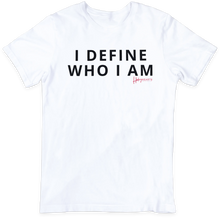 Load image into Gallery viewer, I Define Who I Am - T-Shirt