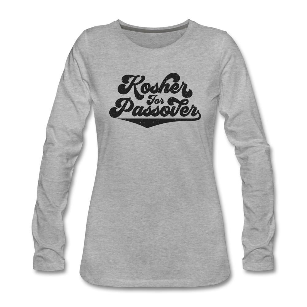 Kosher for Passover  Women's Premium Long Sleeve T-Shirt - heather gray