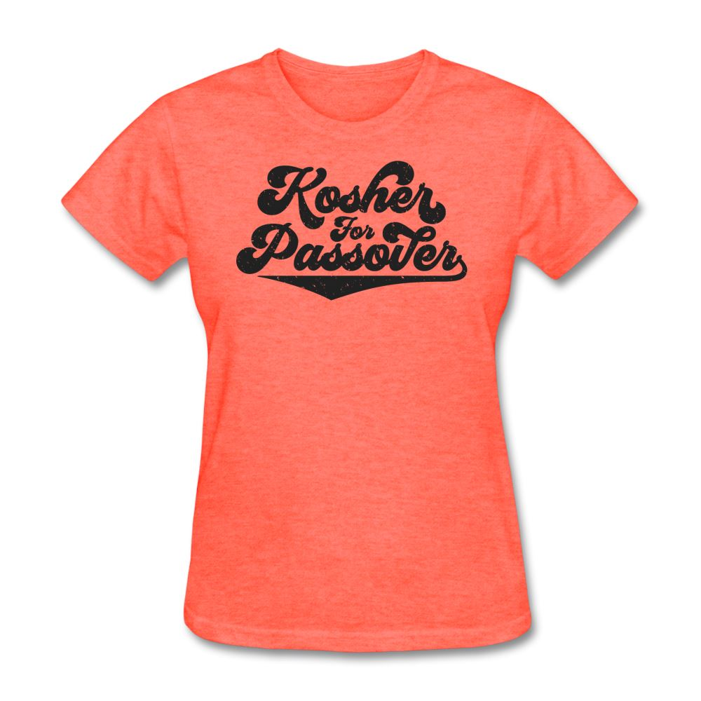 KOSHER FOR PASSOVER Women's T-Shirt - heather coral