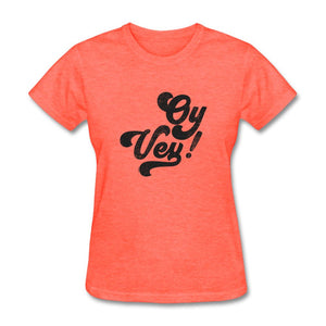 Oy Vey! Funny Yiddish Women's T-Shirt - heather coral