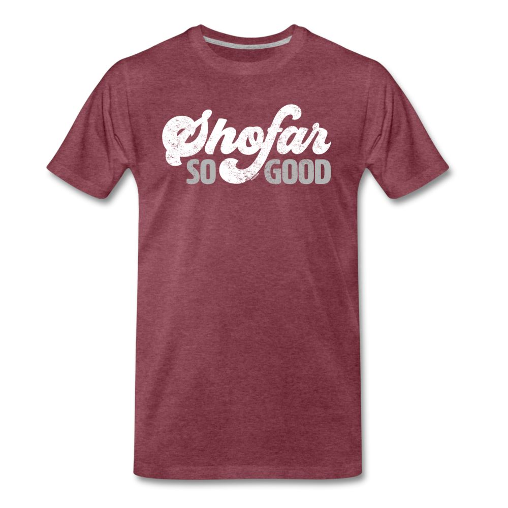 Shofar So Good Men's Premium T-Shirt - heather burgundy
