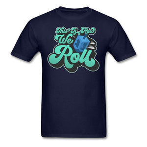 THIS IS HOW WE ROLL DREIDEL Unisex Classic T-Shirt - navy