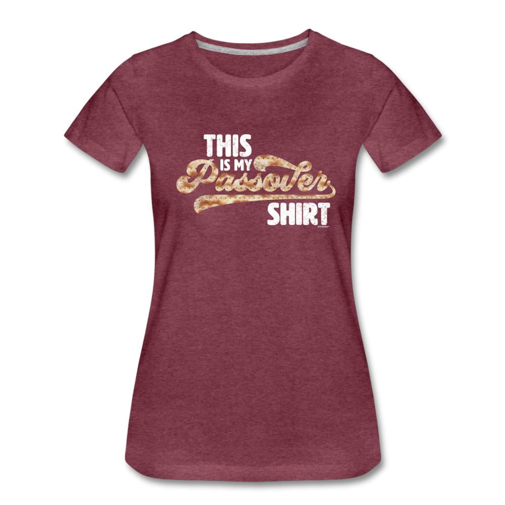 This Is My Passover Shirt Matzah Women's Premium T-Shirt - heather burgundy