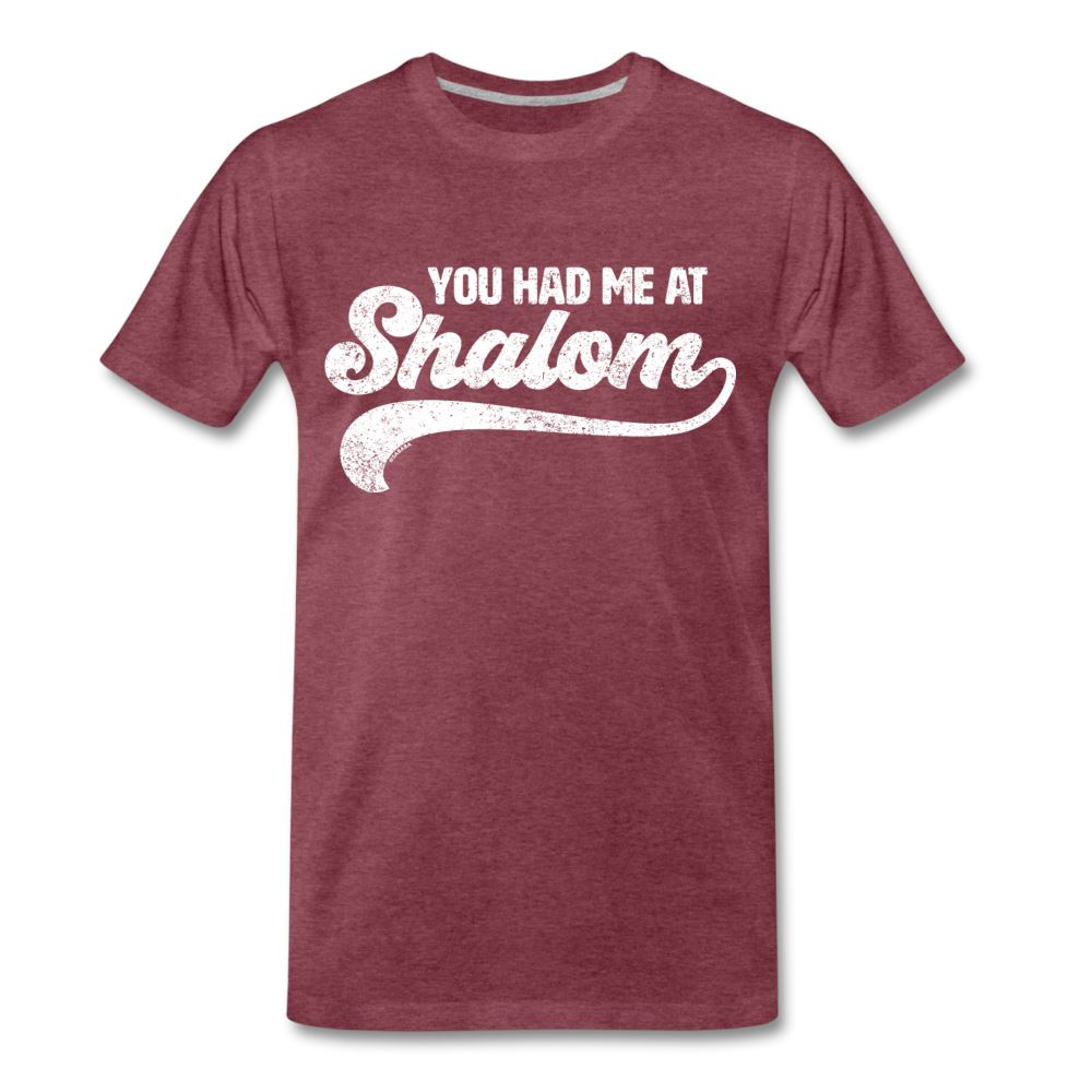 You Had Me At Shalom Men's Premium T-Shirt - heather burgundy
