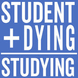 Student Plus Dying T-Shirt
