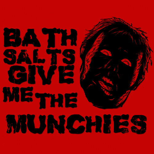 Bath Salts Give Me The Munchies T-Shirts - Textual Tees