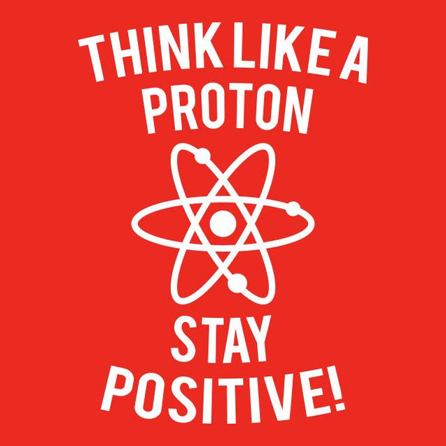 Think Like A Proton Stay Positive T-Shirt Mens T-Shirt - Textual Tees