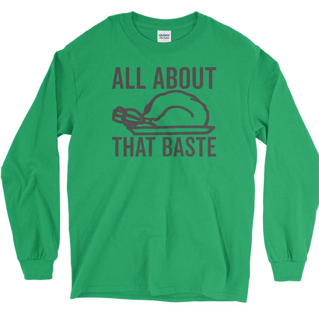 All About That Baste Long Sleeve T-Shirt Longsleeve T-Shirt - Textual Tees