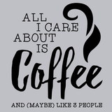 All I Care About is Coffee T-Shirts - Textual Tees