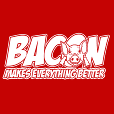 Bacon Makes Everything Better T-Shirts - Textual Tees