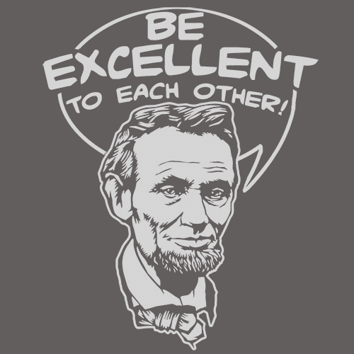 Be Excellent To Each Other T-Shirts - Textual Tees