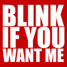 Blink If You Want Me T-Shirts - Textual Tees