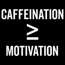 Caffeination Is Greater Than Motivation T-Shirts - Textual Tees