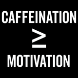 Caffeination Is Greater Than Motivation
