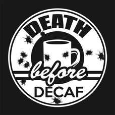 Death Before Decaf Coffee