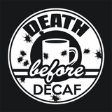 Death Before Decaf Coffee T-Shirts - Textual Tees