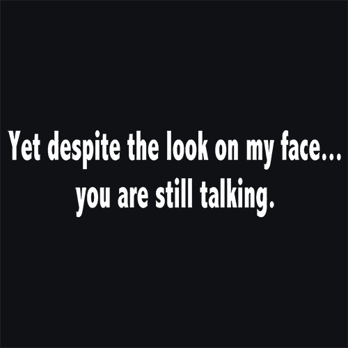 Yet Despite The Look On My Face You Are Still Talking T-Shirt Mens T-Shirt - Textual Tees