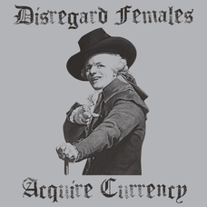 Disregard Females Acquire Currency T-Shirt