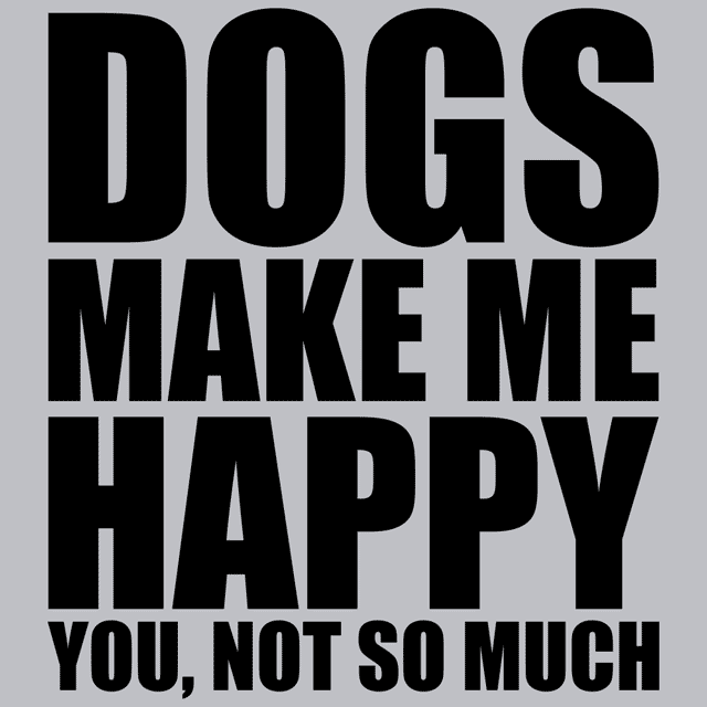 Dogs Make Me Happy You Not So Much T-Shirt