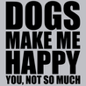 Dogs Make Me Happy You Not So Much T-Shirt Mens T-Shirt - Textual Tees