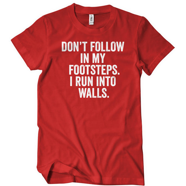 Don't Follow In My Footsteps I Run Into Walls T-Shirt Mens T-Shirt - Textual Tees