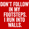 Don't Follow In My Footsteps I Run Into Walls T-Shirt T-Shirts - Textual Tees