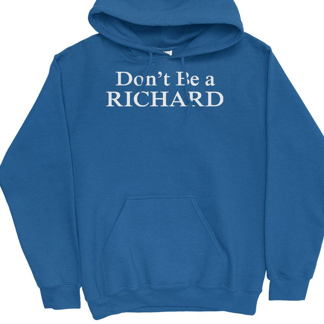 Don't Be A Richard Hoodie Hoodie - Textual Tees