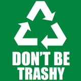 Dont Be Trashy