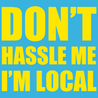 Don't Hassle Me I'm Local T-Shirt T-Shirts - Textual Tees