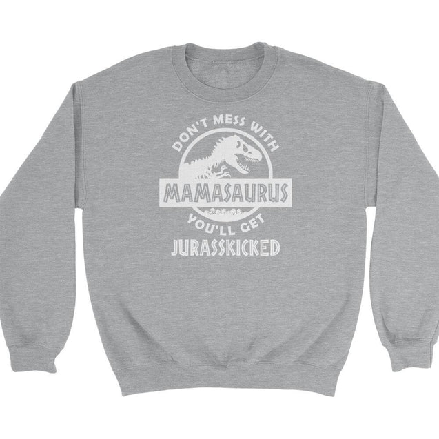 Don't Mess With Mamasaurus Sweatshirt Sweatshirt - Textual Tees