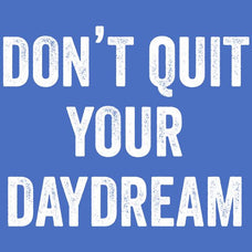Dont Quit Your Day Dream T-Shirt