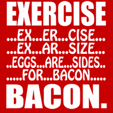 Exercise Are Sides For Bacon