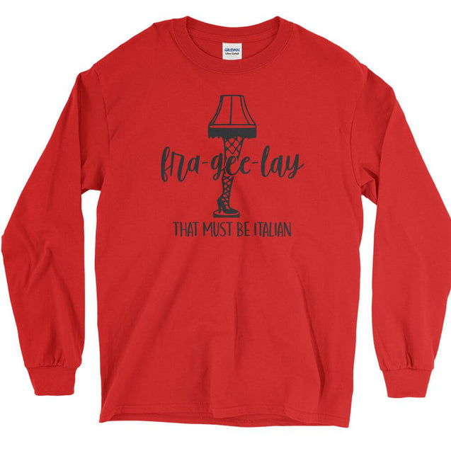 Fra-Gee-Lay That Must Be Italian Long Sleeve T-Shirt Longsleeve T-Shirt - Textual Tees